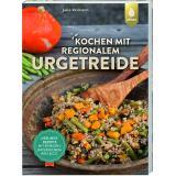 Kochen mit regionalem Urgetreide - Kochbuch von Julia Reimann